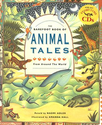 The Barefoot Book of Animal Tales By Adler, Naomi/ Hall, Amanda (ILT)